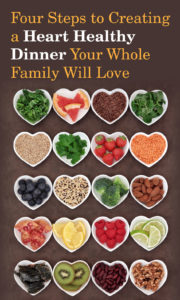 Four Steps to Creating a Heart Healthy Dinner Your Whole Family Will Love