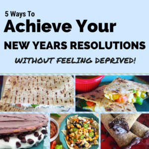How to Achieve Your Weight Loss Resolutions Without Feeling Deprived