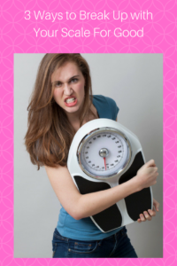 3 Ways to Break Up with Your Scale For Good – And Why You Will Be Healthier Because of It!