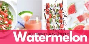 10 Reasons and Ways to Eat Watermelon