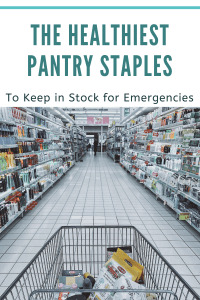 the healthiest pantry staples to keep in stock for emergencies